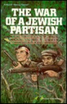 The War Of A Jewish Partisan: A Youth Imperiled By His Russian Comrades And Nazi Conquerors (Artscroll History Series)