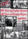 Five Hundred Years of Chicano History in Pictures: 500 Anos del Pueblo Chicano