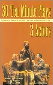 30 Ten-Minute Plays for 3 Actors from Actors Theatre of Louis... by Michael Bigelow Dixon