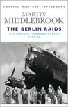 The Berlin Raids: RAF Bomber Command Winter 1943-44 (Cassell Military Classics)