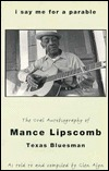 I Say Me For A Parable by Mance Lipscomb