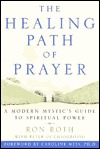 The Healing Path of Prayer: A Modern Mystic's Guide to Spiritual Power