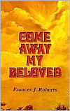 Come Away My Beloved - Classic by Frances J. Roberts