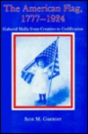 The American Flag, 1777-1924: Cultural Shifts from Creation to Codification