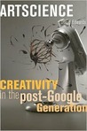 Artscience: Creativity in the Post-Google Generation