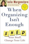 When Organizing Isn't Enough: SHED Your Stuff; Change Your Life