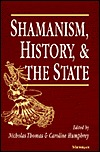 Shamanism, History, and the State by Nicholas Thomas
