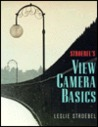 Stroebel's View Camera Basics