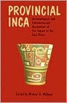 Provincial Inca: Archaeological and Ethnohistorical Assessment of the Impact of the Inca State