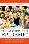 The Alzheimer Epidemic: How Todays Care Is Failing Millions and How We Can Do Better
