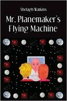 Mr. Planemaker's Flying Machine by Shelagh Watkins