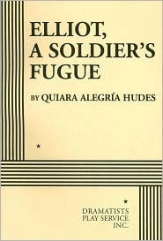 Elliot, a Soldier's Fugue by Quiara Alegría Hudes