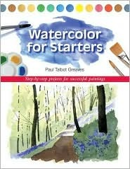 Watercolor for Starters: Step-By-Step Projects For Successful Paintings