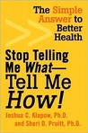 Stop Telling Me What-Tell Me How!: The Simple Answer to Better Health