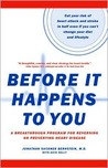 Before It Happens To You: A Breakthrough Program For Reversing Or Preventing Heart Disease