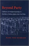 Beyond Party: Cultures of Antipartisanship in Northern Politics before the Civil War