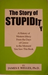 Story of Stupidity: A History of Western Idiocy from the Days of Greece to the Present