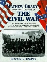 MATHEW BRADY'S ILLUSTRATED HISTORY OF THE CIVIL WAR