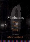 Manhattan, When I Was Young by Mary Cantwell