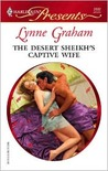 The Desert Sheikh's Captive Wife (The Rich, the Ruthless and the Really Handsome, #1) (Harlequin Presents, #2692)
