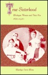 True Sisterhood: Michigan Women and Their Kin, 1820-1920 (American Social History)