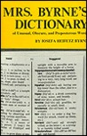 Mrs. Byrne's Dictionary of Unusual, Obscure and Preposterous ... by Josefa Heifetz Byrne
