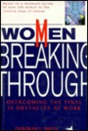Women Breaking Through: Overcoming The Final 10 Obstacles At Work