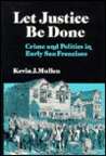 Let Justice Be Done: Crime and Politics in Early San Francisco