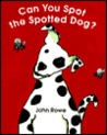Can You Spot the Spotted Dog ? by John A. Rowe