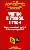 Writing Historical Fiction: How to Create Authentic Historical Fiction and Get It Published
