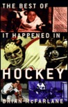 The Best of It Happened in Hockey