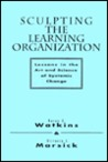 Sculpting the Learning Organization: Lessons in the Art and Science of Systemic Change (Jossey-Bass Management)