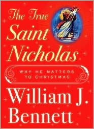 The True Saint Nicholas by William J. Bennett