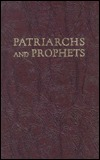 The Story of Patriarchs and Prophets: The Conflict of the Ages Illustrated in the Lives of Holy Men of Old