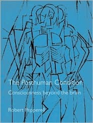 The Posthuman Condition: Consciousness Beyond the Brain