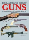 The Illustrated Book of Guns: An Illustrated Directory of Over 1,000 Military, Sporting, and Antique Firearms