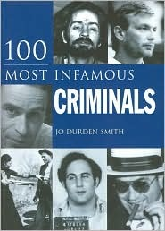100 Most Infamous Criminals by Jo Durden Smith