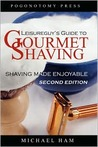 Leisureguy's Guide to Gourmet Shaving: Shaving Made Enjoyable