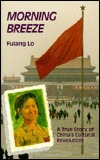 Morning Breeze: A True Story of China's Cultural Revolution = (Fu Lang)