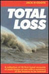 Total Loss: A Collection of 40 First-Hand Accounts of Yacht Losses at Sea with a Summary of the Lessons to Be Learned