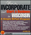 How To Incorporate and Start a Business in Wisconsin by J.W. Dicks