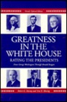 Greatness in the White House: Rating the Presidents, from Washington Through Ronald Reagan