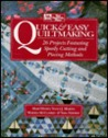 Quick and Easy Quiltmaking: 26 Projects Featuring Speedy Cutting and Piecing Methods