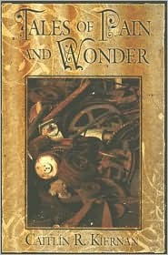 Tales of Pain and Wonder by Caitlín R. Kiernan