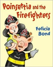 Poinsettia and the Firefighters by Felicia Bond