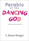 Parable of the Dancing God by C. Baxter Kruger