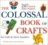 The Colossal Book Of Crafts For Kids And Their Families (The Colossal Book Of Crafts For Kids & Their Families, Volume 1 And Volume 2)