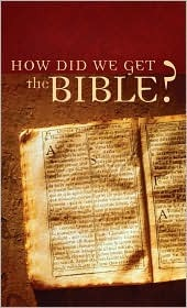 How Did We Get the Bible? by Tracy M. Sumner