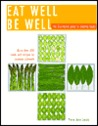Eat Well Be Well: The Practical Guide to Healing Foods 275 Foods and Recipes for Better Health