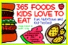 365 Foods Kids Love to Eat: Nutritious and Kid-Tested!